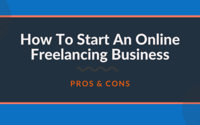How To Start An Online Freelancing Business – Pros & Cons