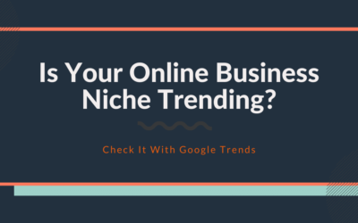 Is Your Online Business Niche Trending?