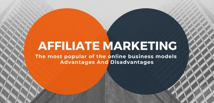 Affiliate Marketing - The most popular of the online business models - Advantages And Disadvantages