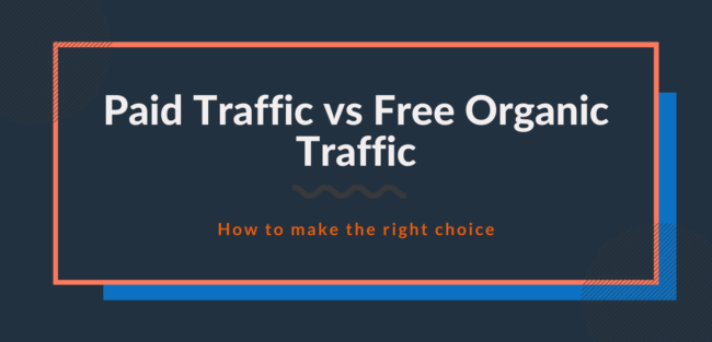 Paid Traffic vs. Organic Traffic - How to make the right choice