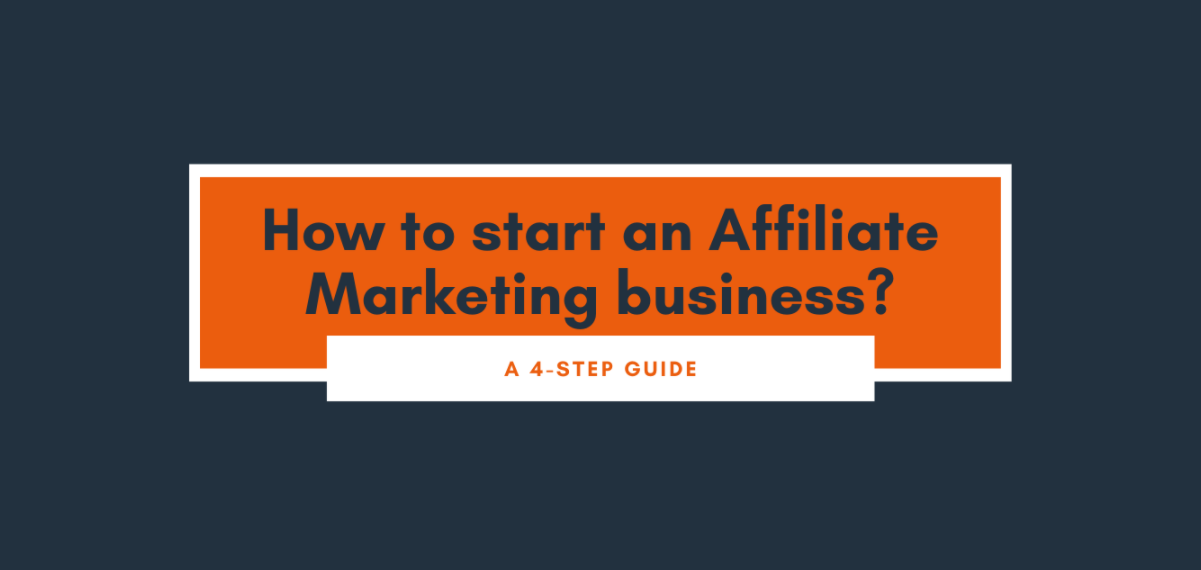 How to start an Affiliate Marketing business. A 4-step guide